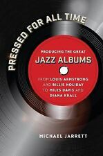 Pressed for All Time : Producing the Great Jazz Albums from Louis Armstrong...