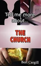 Tell Me More about the Church by Bert Cargill (2013, Paperback)