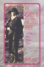 The Ghost in the Little House: A Life of Rose Wilder Lane MISSOURI BIOGRAPHY SE