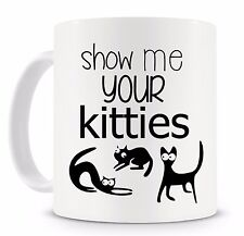 Show Me Your Kitties Novelty Coffee Mug Gift Ideas for Cat Ladies and Cat Lovers