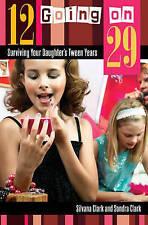 NEW 12 Going on 29: Surviving Your Daughter's Tween Years by Silvana Clark