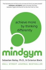 Mind Gym : Achieve More by Thinking Differently by Octavius Black and...