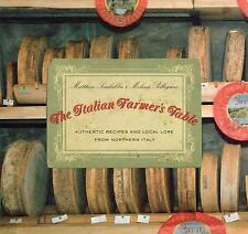Italian Farmer's Table: Authentic Recipes And Local Lore From Northern Italy Sc