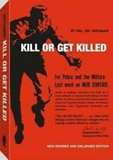 Kill or Get Killed Rex Applegate Self-Defense Mi litary Riot Control Mob Control