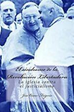 El Síndrome de la Revolución Libertadora : La Iglesia Contra el Justicialismo...