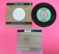 CD Singolo CHRIS ISAAK SAN FRANCISCO DAYS 1993 REPRISE 9362-40944-2 no mc (S34)