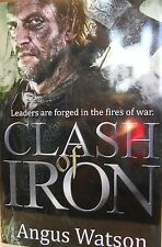 Clash of Iron: Leaders are forged in fires of war by Angus Watson new hardcover