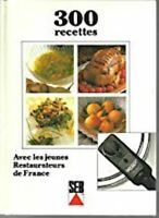300 recettes avec les jeunes Restaurateurs de France