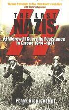 THE LAST NAZIS Perry Biddiscombe - NAZI GUERRILLA WAR AFTER END OF WORLD WAR II