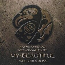 Native American & Anasazi Flute: My Beautiful by Paul Kara Ross (CD,...