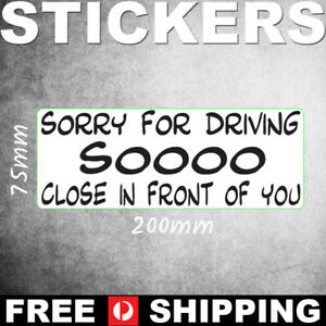Sorry for driving SOOOO Close - Novelty Funny Quirky Bumper Sticker - PS00161