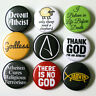 "Atheist Atheism Badges Buttons Pins x 9 - Size 1"" 25mm Humanism Pinbacks"