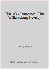 This Was Tomorrow (The Williamsburg Novels) by Thane, Elswyth