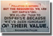 Pollution is Nothing But the Resources We Are Not Harvesting - New Poster cm1322