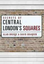 Secrets of Central London's Squares by Alan Brooke and David Brandon (2016,...
