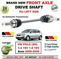 FOR VW POLO (9N) 1.4 16V 1.6 16V Auto 2006-2009 NEW FRONT AXLE LEFT DRIVESHAFT