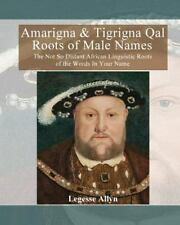 Amarigna and Tigrigna Qal Roots of Male Names : The Not So Distant African...