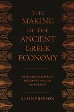 Making of the Ancient Greek Economy : Institutions, Markets, and Growth in th...