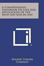 A Comprehensive Handbook on Uses and Applications of the Band Saw and Jig Saw