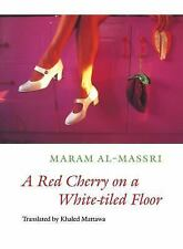 A Red Cherry on a White-Tiled Floor Selected Poems by Maram Al-Massri Paperback
