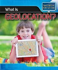 Spotlight on Kids Can Code: What Is Geolocation? by Patricia Harris (2017,...