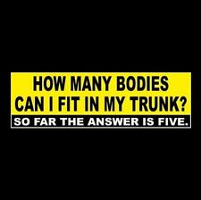 """Funny """"HOW MANY BODIES CAN I FIT IN MY TRUNK?"""" psycho BUMPER STICKER, car, decal"""