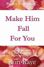 Make Him Fall For You: Tools For Love by Rori Raye, Raye, Rori, Good Condition,
