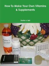 How to Make Your Own Vitamins & Supplements by Shellie a Bell (2016, Paperback)