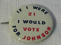 Political Pin/ Pin Back For LBJ - If I Were 21 Id Vote For Johnson (LBJ)