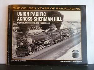 GOLDEN YEARS OF RAILROADING: UNION PACIFIC ACROSS SHERMAN HILL- GEORGE DRURY P/B
