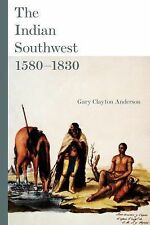 The Indian Southwest, 1580-1830 232 by Gary Clayton Anderson (2009, Paperback)