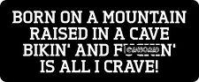 Born On A Mountain Raised In A Cave  Hard Hat / Biker Helmet Sticker BS 693