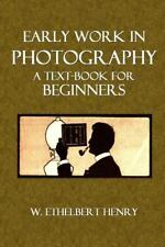 Early Work in Photography : A Text-Book for Beginners by W. Henry (2014,...