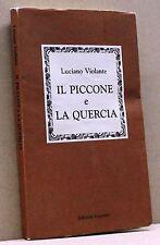 IL PICCONE E LA QUERCIA - L. Violante [I edizione marzo 1992]