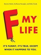 F My Life: It's Funny, It's True, Except When It H