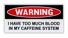 Funny Warning Bumper Sticker - Too Much Blood In Caffeine System - Coffee Lovers