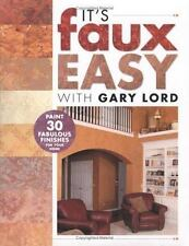 It's Faux Easy with Gary Lord : Paint 30 Fabulous Finishes for Home by Gary Lord