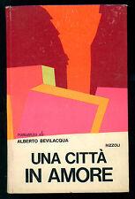 BEVILACQUA ALBERTO UNA CITTA' IN AMORE RIZZOLI 1970 I° EDIZ. LA SCALA