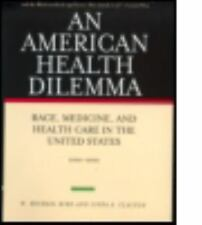 An American Health Dilemma: Race, Medicine, and Health Care in the United State