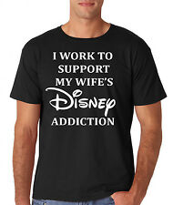 I work to support my wife's Disney Addiction Mens Graphic T- Shirt - Free Ship