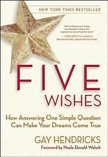 Five Wishes : How Answering One Simple Question Can Make Your Dreams Come...