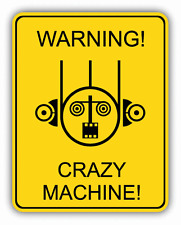 "Crazy Machine Warning Sign Funny Humor Car Bumper Sticker Decal 4"" x 5"""