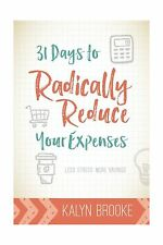 31 Days to Radically Reduce Your Expenses: Less Stress. More Sa... Free Shipping