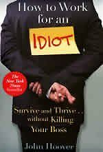 How to Work for an Idiot : Survive and Thrive ... Without Killing Your Boss by J