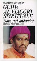 Guida al viaggio spirituale, SWAMI MUKTANANDA, EDIZIONI MEDITERRANEE LIBRI