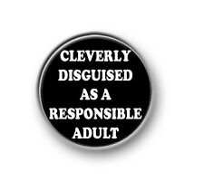 "RESPONSIBLE ADULT / 1"" / 25mm pin button / badge / novelty / sayings / humour"