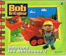 Bob Le Bricoleur * Sauvons les hérissons ! * Ed HACHETTE * Album souple