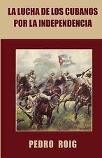 La Lucha de Los Cubanos Por la Independencia by Pedro Roig (2015, Paperback)