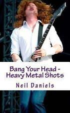 Bang Your Head - Heavy Metal Shots by Neil Daniels (2013, Paperback)