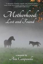 Motherhood: Lost and Found : A Memoir by Ann Campanella (2013, Paperback)